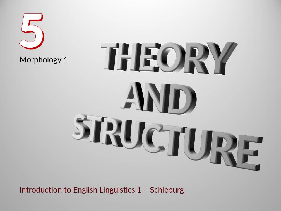 Introduction to English Linguistics I: Theory and Structure – 05 Morphology – A