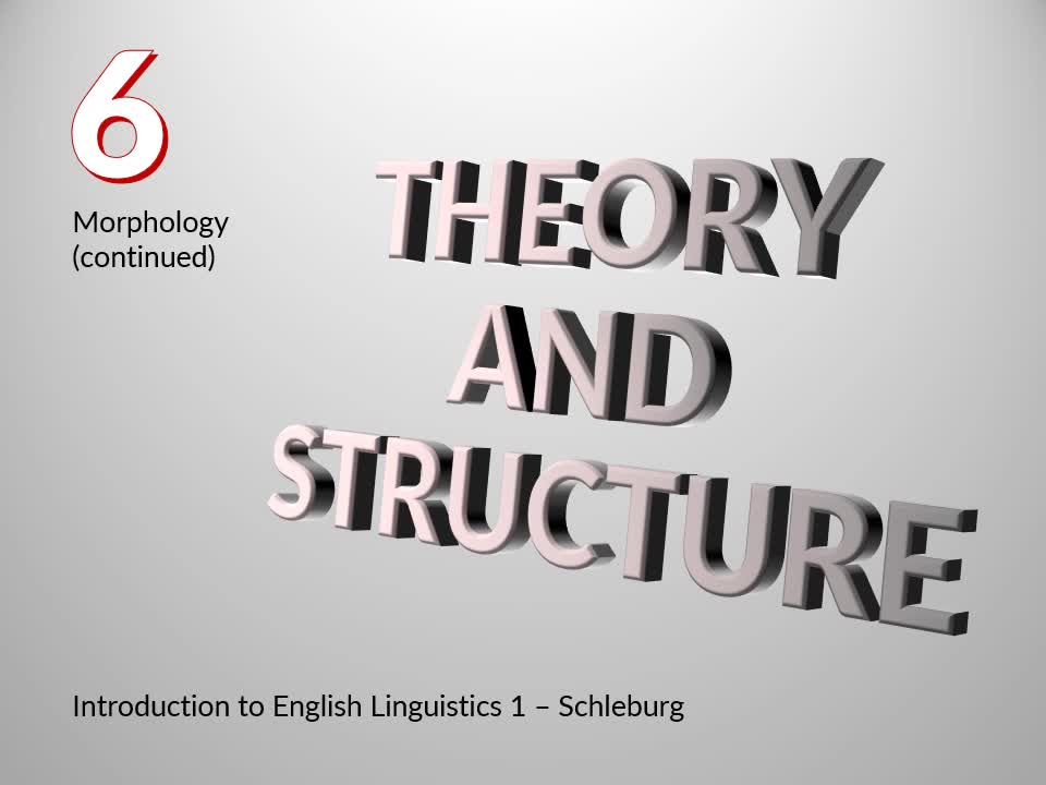 Introduction to English Linguistics I: Theory and Structure – 06 Morphology – A