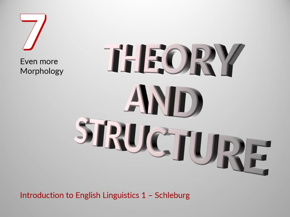 Introduction to English Linguistics I: Theory and Structure – 07 Morphology – A
