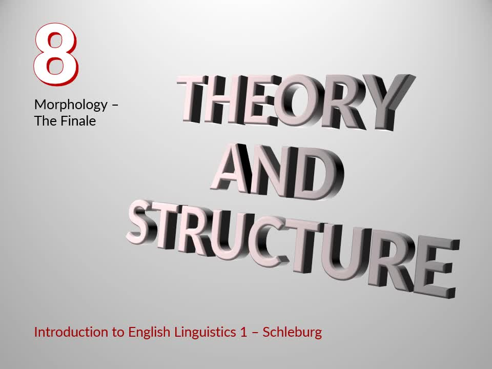 Introduction to English Linguistics I: Theory and Structure – 08 Morphology